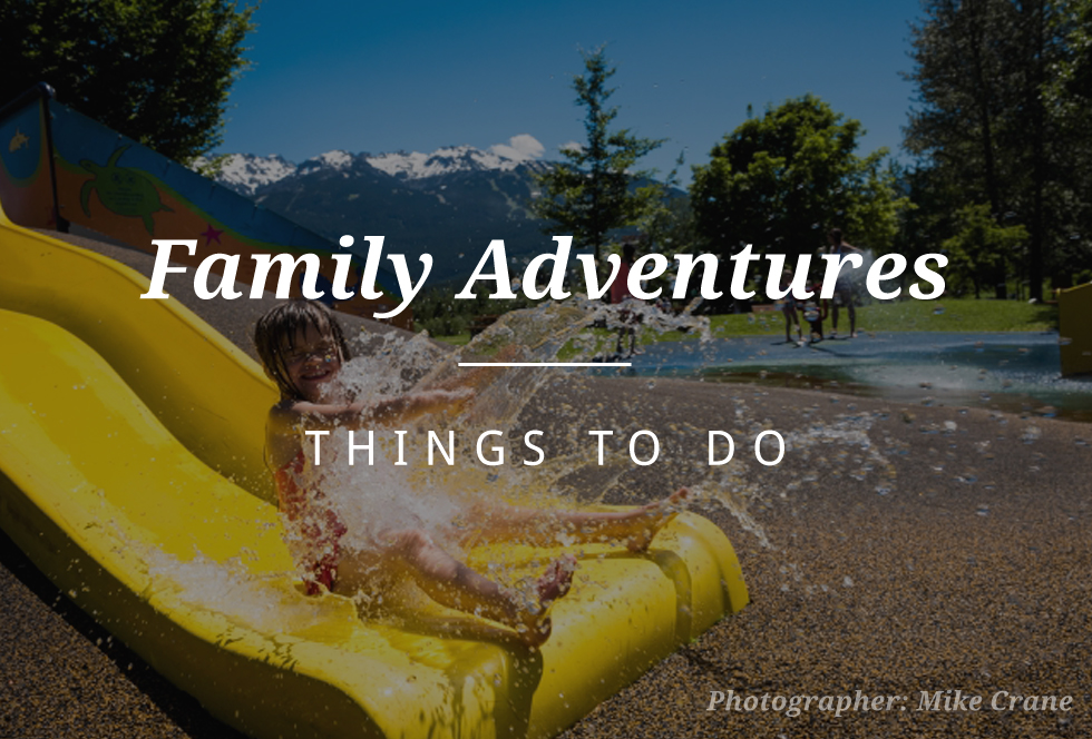 Things to do in Whistler - Family Adventures