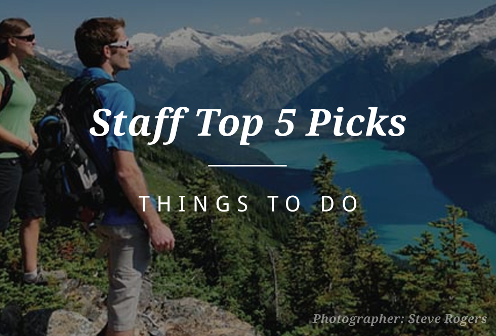 Staff Top 5 Picks - things to do in Whistler